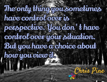 You control your perspective